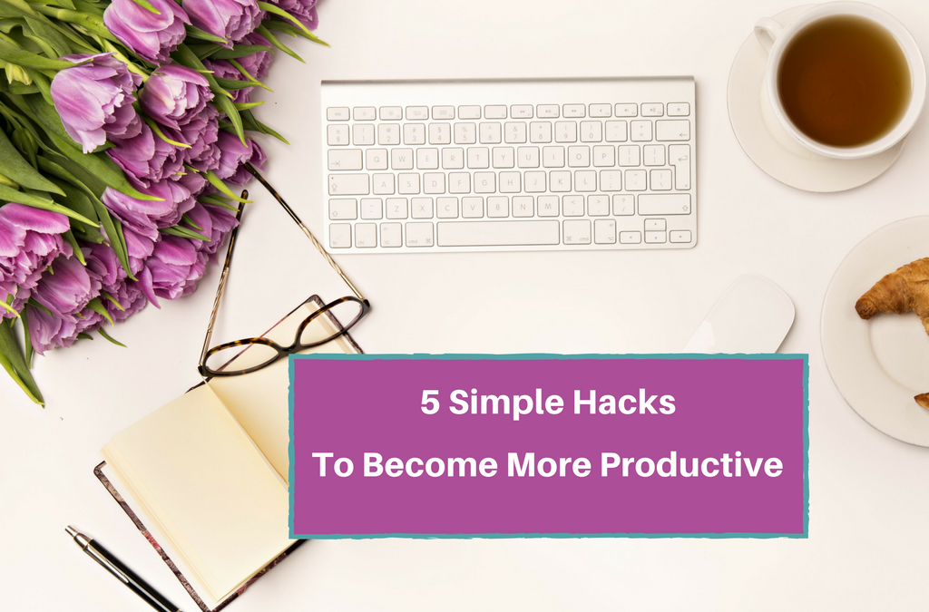 5 Simple Hacks To Become More Productive