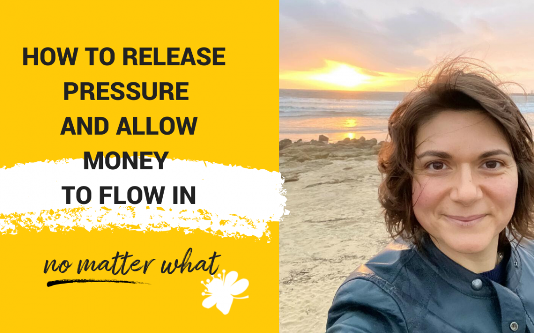How You Release Pressure And Allow Money To Flow In – No Matter What