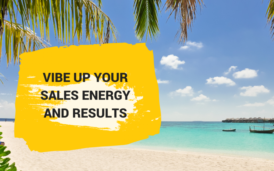Vibe Up Your Sales Energy And Results