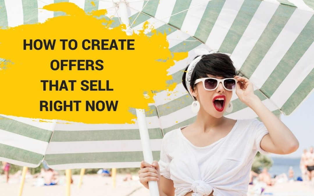How To Create Offers That Sell Right Now