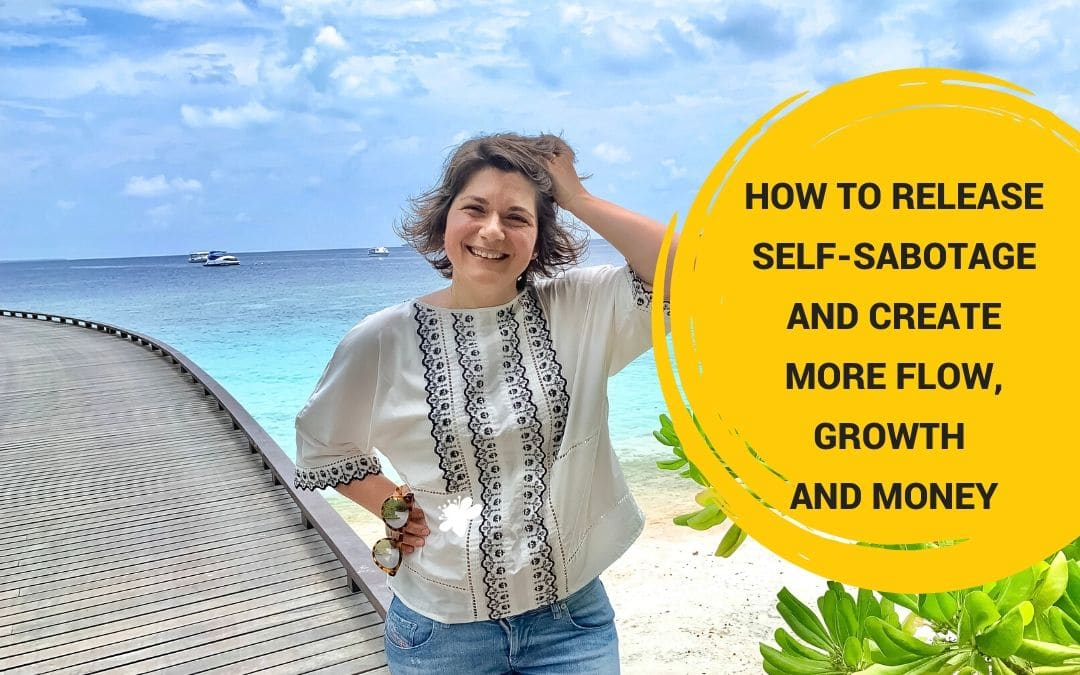 How You Release Financial Self-Sabotage And Create More Flow, Growth And Money