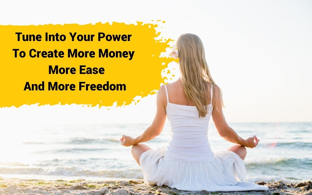 Tune Into Your Power To Create More Wealth Now
