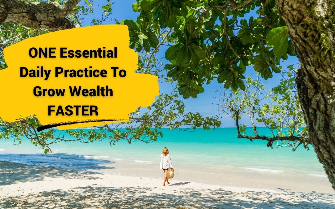 One Essential Daily Practice To Grow Wealth Faster