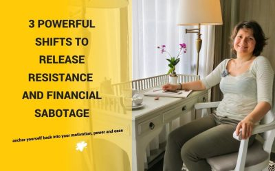 3 Powerful Shifts To Release Resistance And Financial Sabotage