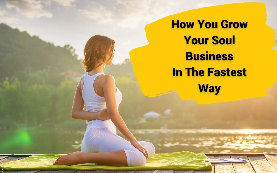 How You Grow Your Soul Business In The Fastest Way