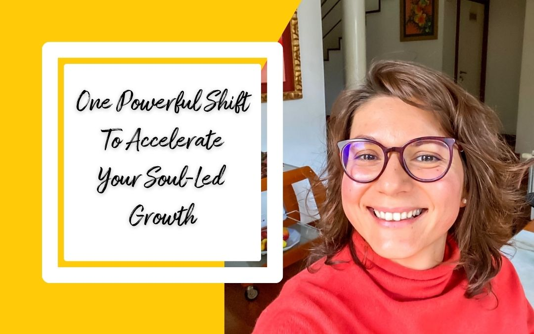 One Powerful Shift To Accelerate Your Soul-Led Growth