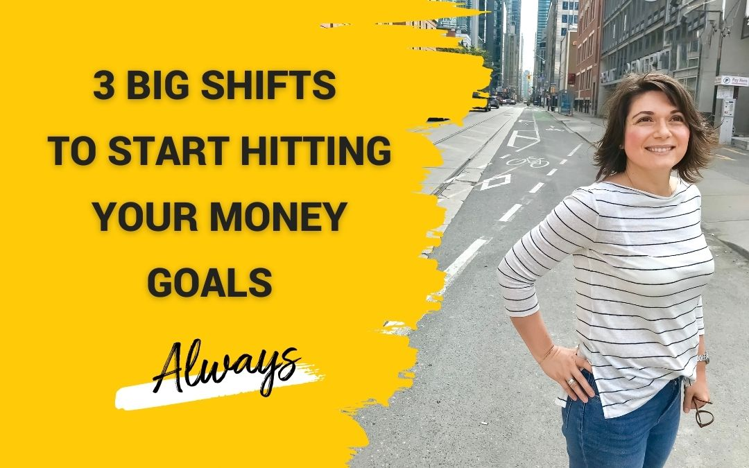 3 Big Shifts To Start Hitting Your Money Goals – Always